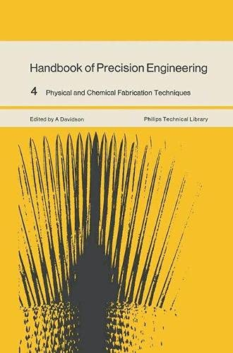 9780333118238: Handbook of Precision Engineering: Physical and Chemical Fabrication Techniques v. 4 (Philips technical library)