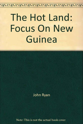 The Hot Land: Focus On New Guinea: Ryan, John