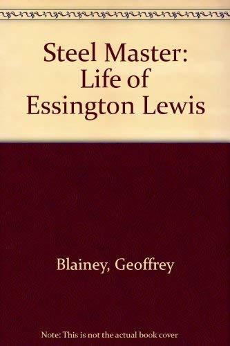 Steel Master: Life of Essington Lewis: Blainey, Geoffrey