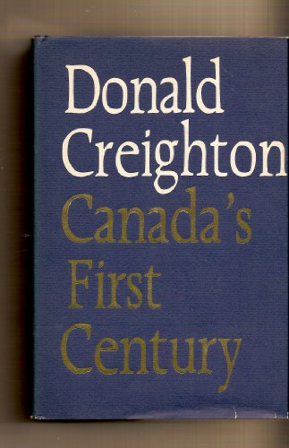 Canada's First Century: Creighton, Donald Grant