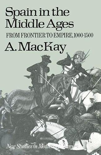9780333128169: Spain in the Middle Ages: From Frontier to Empire, 1000-1500 (New studies in medieval history)