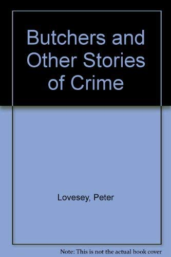 Butchers & Other Stories of Crime: Lovesey, Peter
