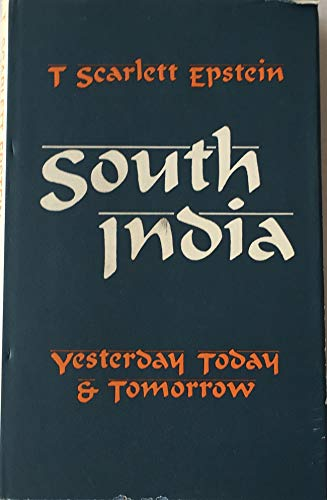 South India: Yesterday, Today and Tomorrow - Mysore Village Revisited: Epstein, T. Scarlett