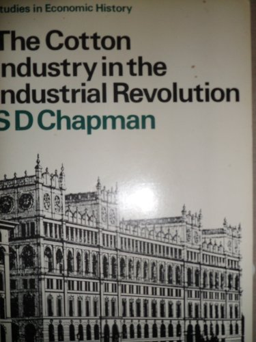 The Cotton Industry in the Industrial Revolution.: Chapman, Stanley