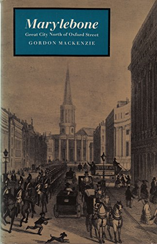 Marylebone: great city north of Oxford Street (9780333137109) by Mackenzie, Gordon