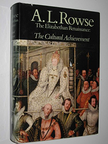 The Elizabethan Renaissance: The Cultural Achievement: Rowse, A.L.