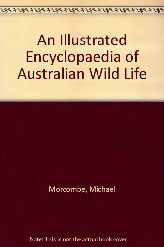 An Illustrated Encyclopaedia of Australian Wild Life