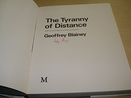 The Tyranny of Distance : How Distance Shaped Australia's History: Blainey, Geoffrey