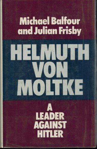 Helmuth Von Moltke: A Leader Against Hitler: Balfour, Michael, Frisby, Julian