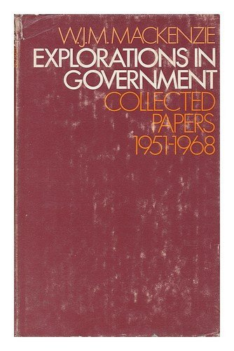 Explorations in Government: Collected Papers, 1951-68: W.J.M. Mackenzie