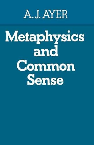 Metaphysics and Common Sense: Ayer, A.J.