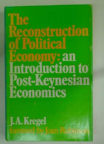 Reconstruction of Political Economy: An Introduction to Post-Keynesian Economics: Kregel, J.A.