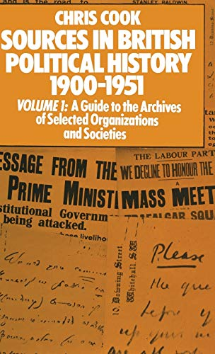 9780333150368: Sources in British Political History, 1900-1951: Volume I: A Guide to the Archives of Selected Organisations and Societies: A Guide to the Archives of Selected Organisations and Societies Vol 1