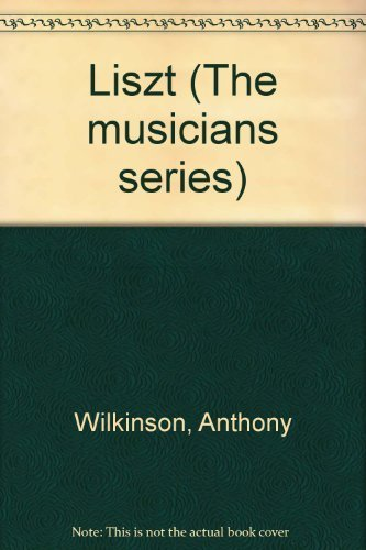 Liszt (The musicians series): Anthony Wilkinson