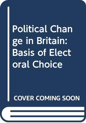 9780333152393: Political Change in Britain: Basis of Electoral Choice
