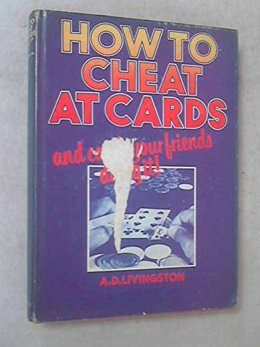 How to Cheat at Cards and Catch Your Friends Doing It: A.D. Livingston