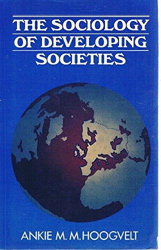 The Sociology of Developing Societies: Hoogvelt, Ankie M.