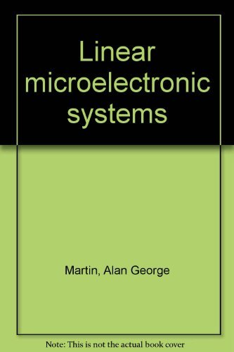 Linear microelectronic systems: Martin, Alan George