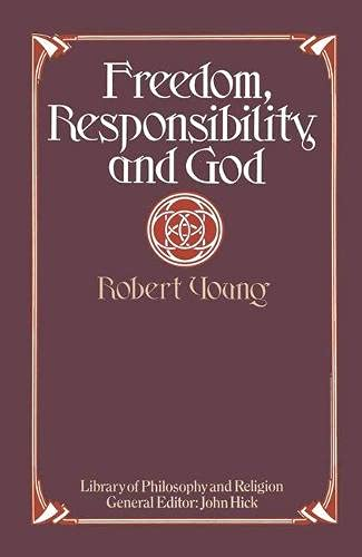 Freedom, Responsibility and God (Library of philosophy and religion): Young, Robert B.