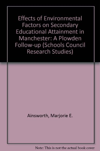 The Effects of Environmental Factors on Secondary Educational Attainment in Manchester : A Plowden ...