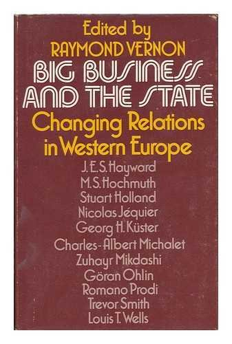 Big Business and the State: Changing Relations in Western Europe: Vernon, Raymond