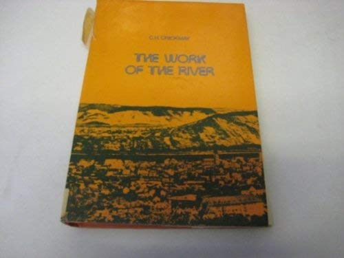 The Work of the River: A Critical Study of the Central Aspects of Geomorphogeny.: Crickmay, C H