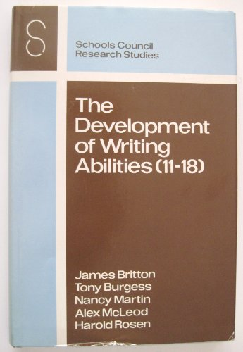 Development of Writing Abilities: Ages 11-18 (Schools Council Research Studies): Britton, James, ...