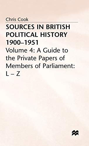 9780333191606: Sources in British Political History, 1900-1951, Vol. 4: A Guide to the Private Papers of Members of Parliament: L-Z