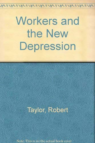 Workers and the New Depression (0333192958) by Taylor, Robert