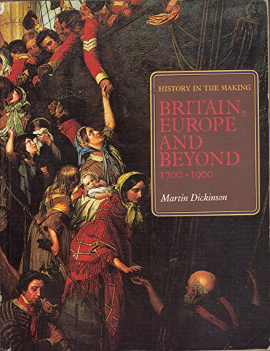 History in the Making: Britain, Europe and Beyond, 1700-1900 v. 4: Dickinson, Martin J.