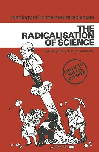 Ideology of/in The Natural Sciences: The Radicalisation of Science: Rose, Hillary; Rose, ...