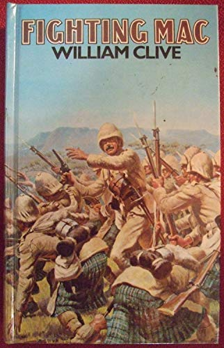 Fighting Mac: The Climb to Disaster of Sir Hector Macdonald, KCB, DSO, 1853-1903: Clive, William