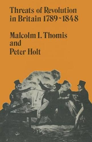Threats of Revolution in Britain, 1789-1848: Thomis, Malcolm I., Holt, Peter