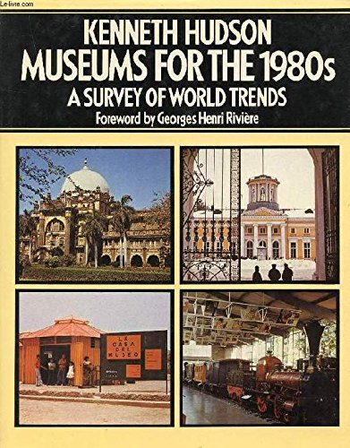 Museums For The 1980s: A Survey Of World Trends: Hudson, Kenneth