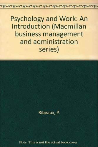 Psychology and Work: An Introduction (Macmillan business: Ribeaux, P., Poppleton,