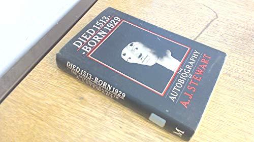 Died 1513-Born 1929 The Autobiography of A.J.: Stewart, A.J.(aka Ada