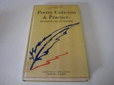 Poetry Criticism & Practice: Developments since the Symbolists: A Casebook