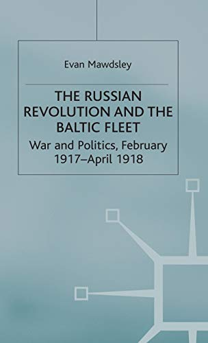 9780333237304: The Russian Revolution and the Baltic Fleet: War and Politics, February 1917–April 1918 (Studies in Russian and East European History and Society)