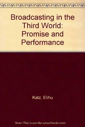 Broadcasting in the Third World: Promise and Performance: Katz, Elihu and George Wedell.
