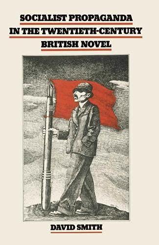 Socialist Propaganda in the Twentieth Century British Novel (9780333239803) by David Smith