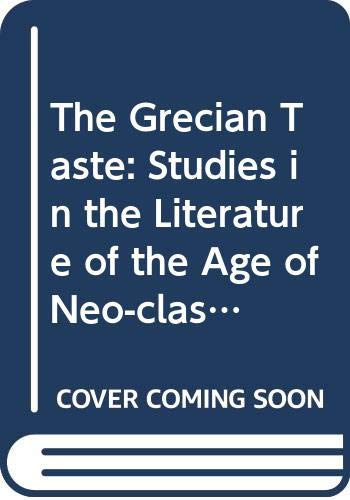 9780333239834: The Grecian Taste: Studies in the Literature of the Age of Neo-classicism, 1740-1820