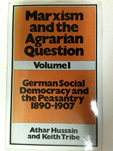 Marxism and the Agrarian Question, Volume 1 : German Social Democracy and the Peasantry 1890-1907: ...