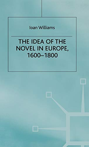 The Idea of the Novel in Europe, 1600 1800: Ioan Williams