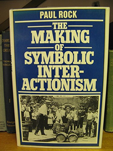 Making of Symbolic Interactionism (0333245326) by Paul Rock