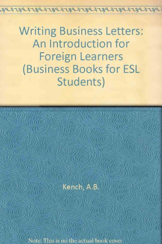 Writing Business Letters: An Introduction for Foreign: Kench, A.B.