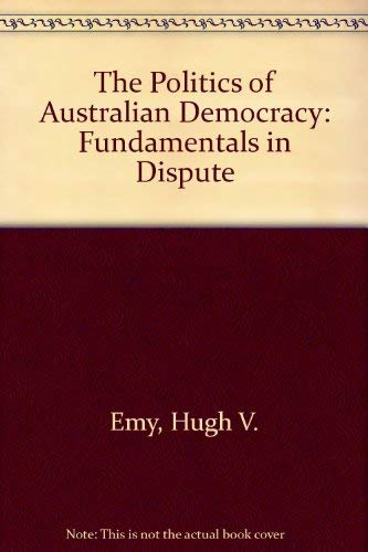 9780333251317: The Politics of Australian Democracy: Fundamentals in Dispute