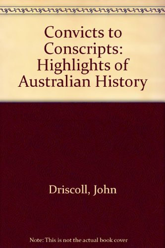 Convicts to Conscripts : Highlights of Australian History