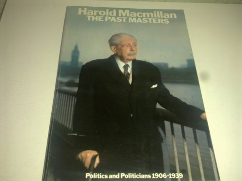 The Past Masters Politics and Polititions 1906 - 1939