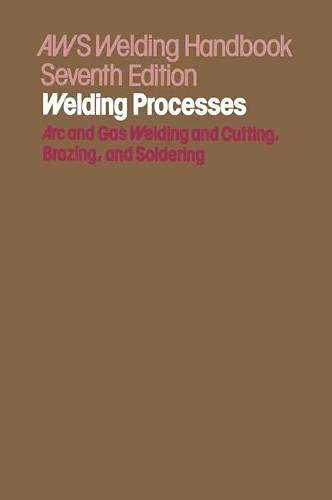 Welding Handbook: Welding Processes, Arc and Gas Welding and Cutting, Brazing, and Soldering