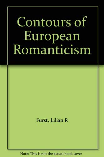 Contours of European Romanticism, The: Furst, Lilian R.